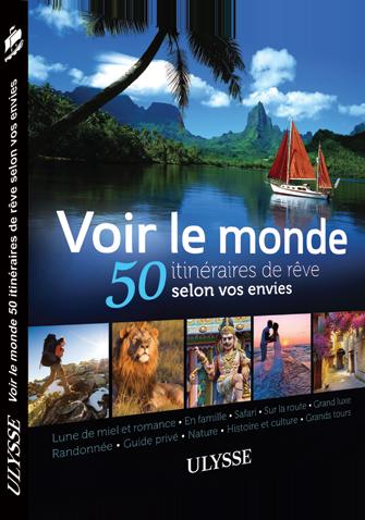 50 itinéraires de rêve selon vos envies par les guides Ulysse